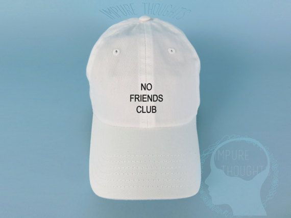 on sale c85d4 0f66b NO FRIENDS CLUB Baseball Cap Dad Hat Low Profile by IMPURETHOUGHTS