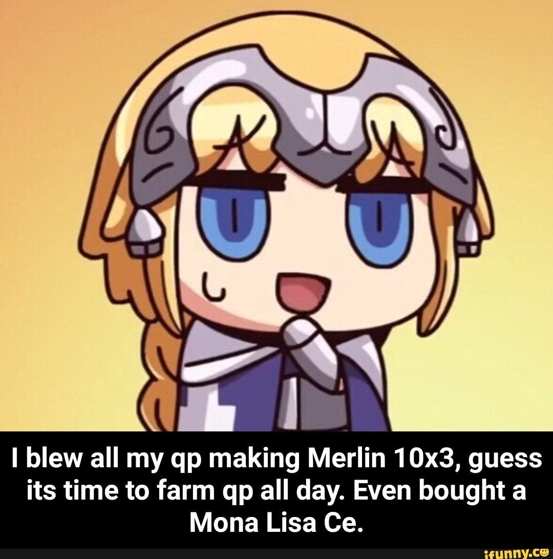 I Blew All My Qp Making Merlin 10x3 Guess Its Time To Farm Qp All Day Even Bought A Mona Lisa Ce I Blew All My Qp Making Merlin 10x3 Guess