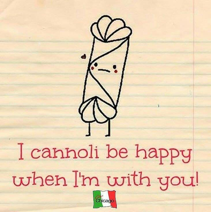 I cannoli be happy when I'm with you!   Italian Funnies ...