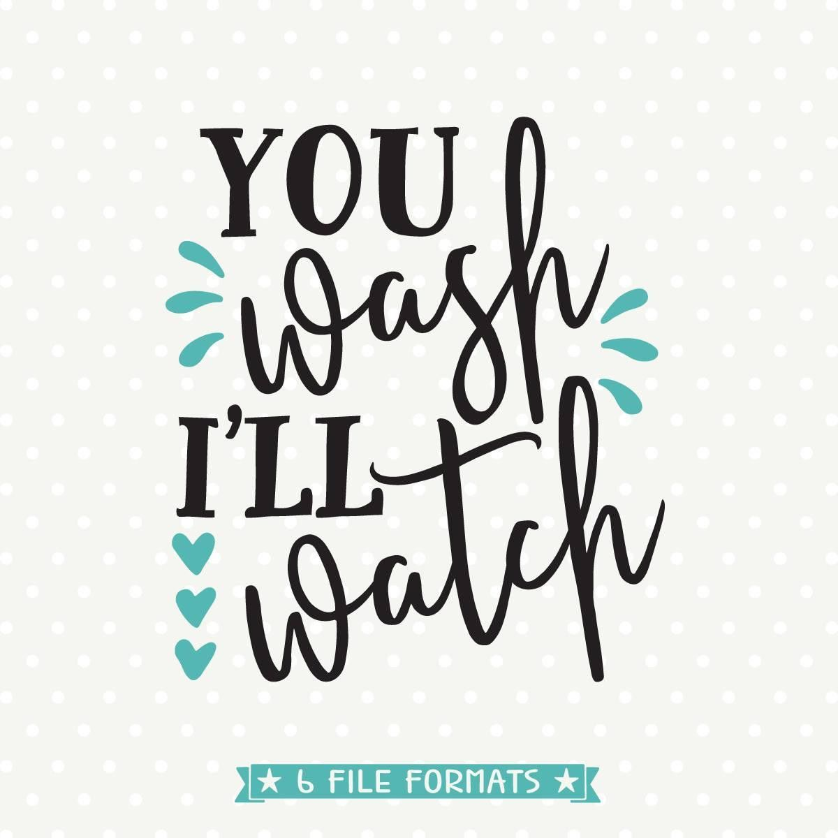 You wash ill watch svg funny kitchen quote svg tea towel cut file you wash svg file tea towel design commercial svg file svg cut file