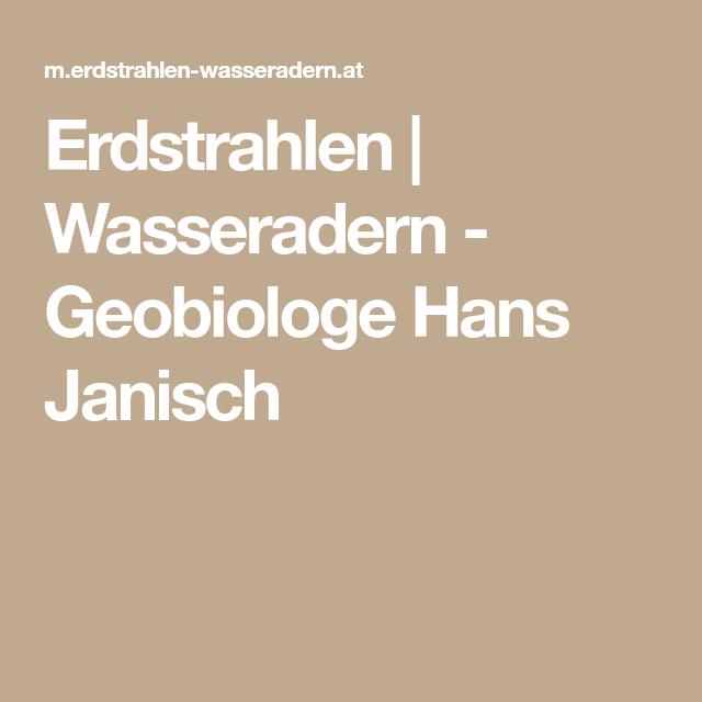 Erdstrahlen Wasseradern Geobiologe Hans Janisch Wasseradern