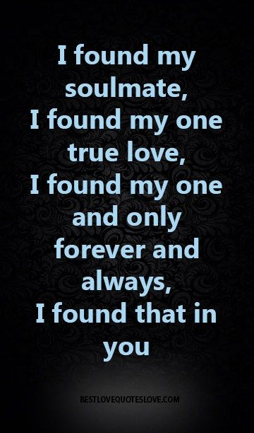Found True Love Quotes Mesmerizing I Found My Soulmate I Found My One True Love I Found My One And