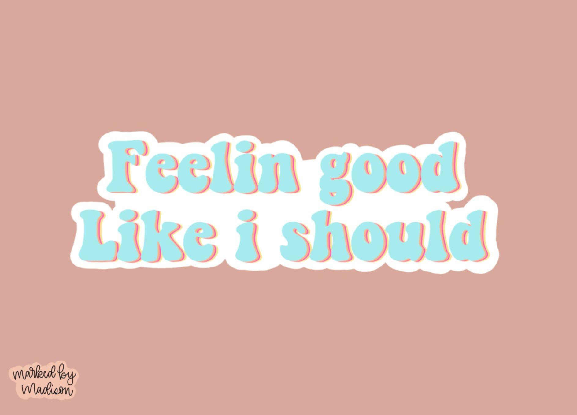 Feelin Good Sticker Etsy In 2020 Sassy Wallpaper Funny Phone Wallpaper Happy Monday Quotes