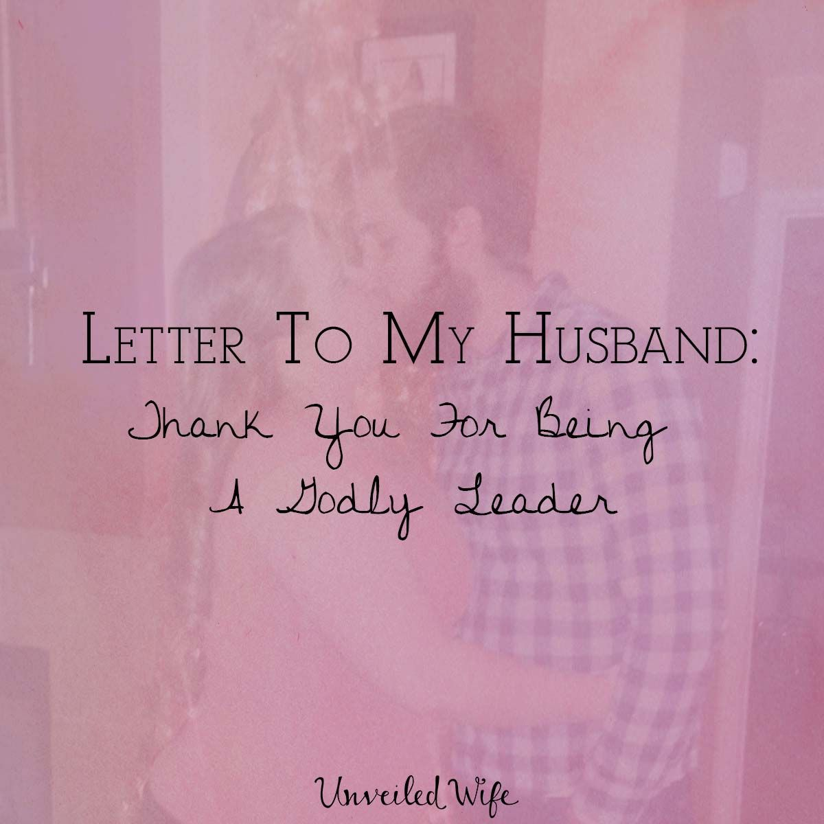 Letter To My Husband Thank You For Being A Godly Leader  Godly