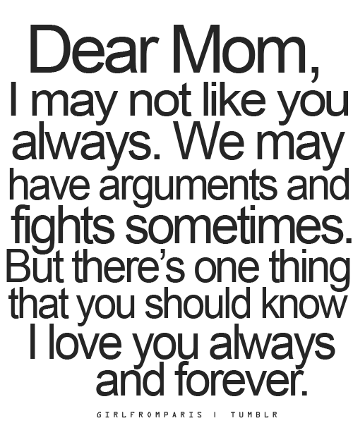 Ordinaire We May Have Arguments And Fights Sometimes. But Thereu0027s One Thing That You  Should Know I LOVE YOU ALWAYS And FOREVER. Mother And Daughter Quotes ...