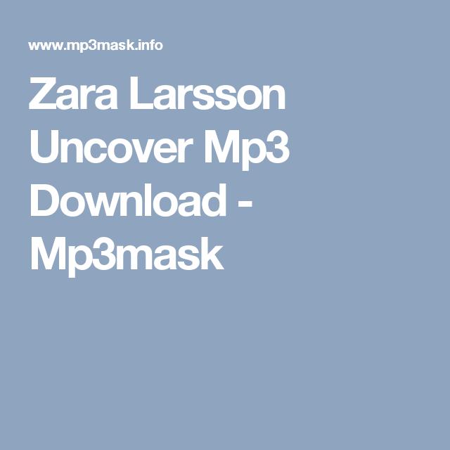 ZARA LARSSON MP3 GRATUIT UNCOVER TÉLÉCHARGER