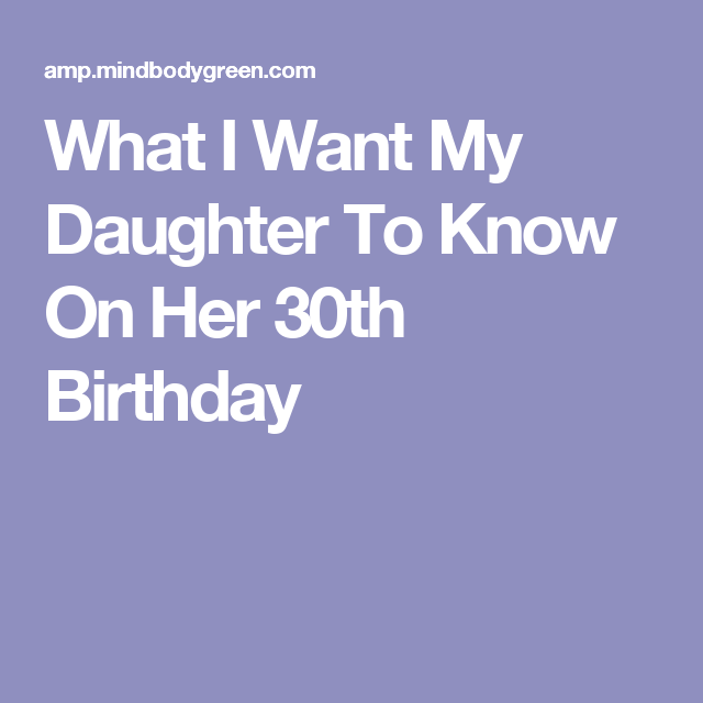 What I Want My Daughter To Know On Her 30th Birthday
