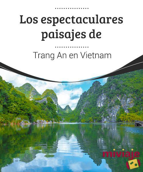 Los Espectaculares Paisajes De Trang An En Vietnam Mi Viaje Vietnam Paisajes Pequeña Isla