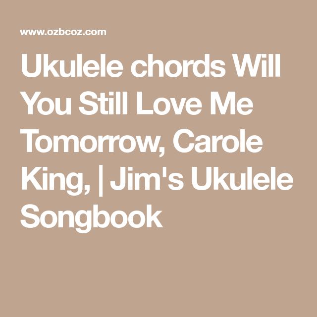 Ukulele chords Will You Still Love Me Tomorrow, Carole King, | Jim\'s ...