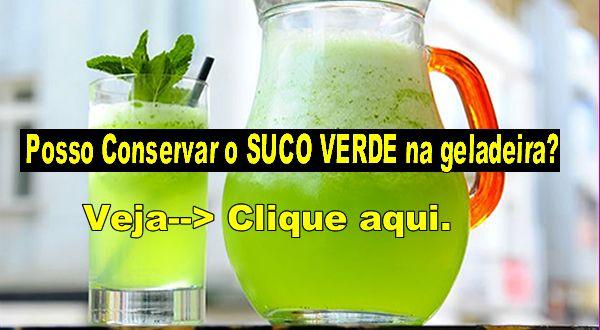 Posso Conservar O Suco Verde Na Geladeira Sucos Verdes