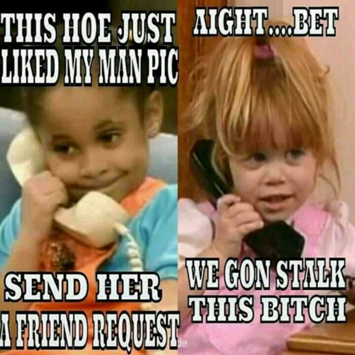 Hell yeah, we gon stalk that hoe.