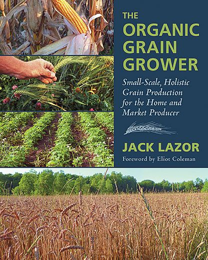"""The Organic Grain Grower"" by Jack Lazor is a thorough resource for small-scale grain growers in any area. Review by MOTHER EARTH NEWS magazine."
