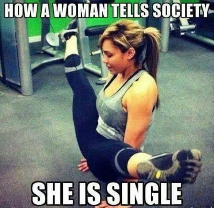 732f87441fd60a6648737facdd459cc0 how a women, tells society, she's single, legs spread open, gym