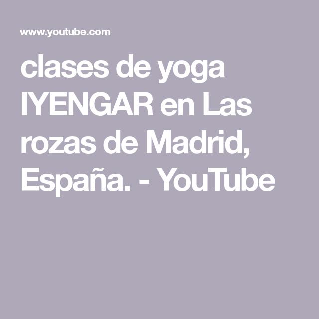 Clases De Yoga Iyengar En Las Rozas De Madrid España Youtube Clase De Yoga Yoga Iyengar Iyengar