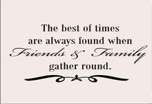 Wall Decals And Stickers The Best Of Times Are Always Found Friends Are Family Quotes Gather Quotes Friends Quotes