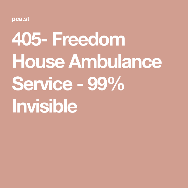 405 Freedom House Ambulance Service 99 Invisible In 2020 Freedom House Ambulance Freedom