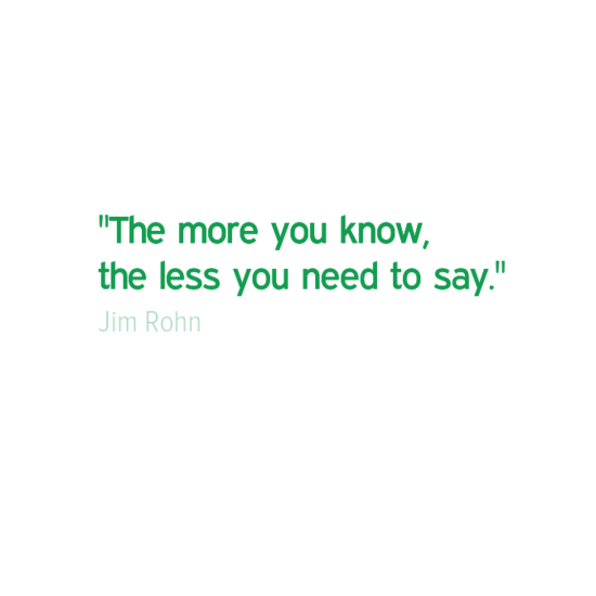 The More You Know The Less You Need To Say Jim Rohn The More You Know Sayings Jim Rohn