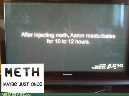 meth not even once!