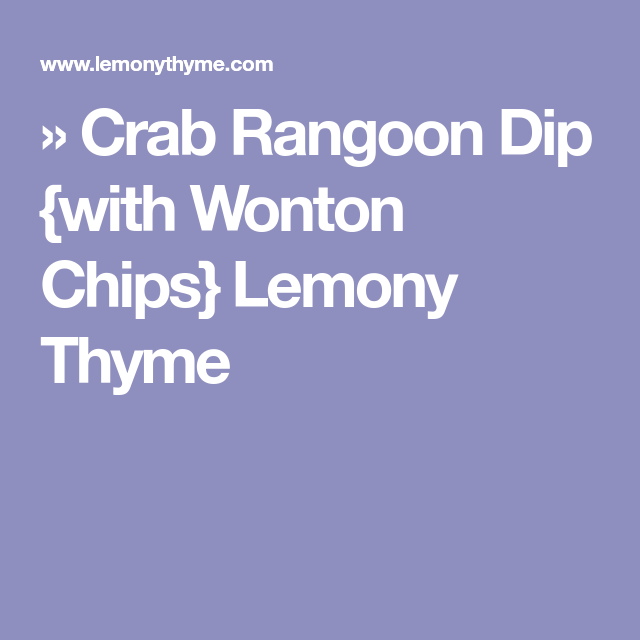» Crab Rangoon Dip {with Wonton Chips} Lemony Thyme #crabrangoondip