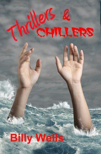 Thrillers & Chillers by Billy Wells, http://www.amazon.com/dp/B008TC21DU/ref=cm_sw_r_pi_dp_wvG0rb1GAZ48S