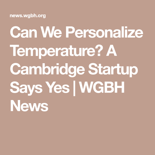 Can We Personalize Temperature? A Cambridge Startup Says Yes