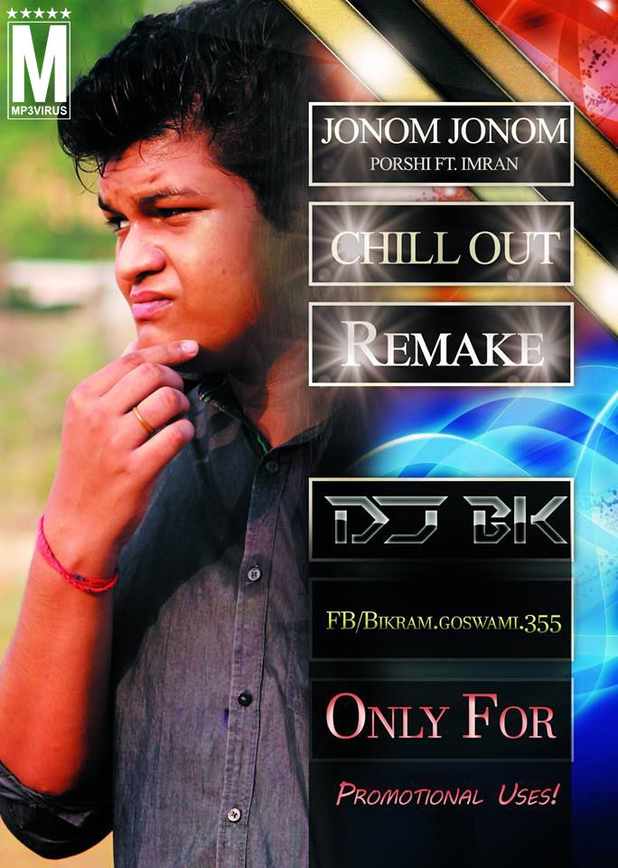 Jonom Jonom - Porshi Feat. Imran (Chillout Remake) - DJ BK Latest Song, Jonom Jonom - Porshi Feat. Imran (Chillout Remake) - DJ BK Dj Song,