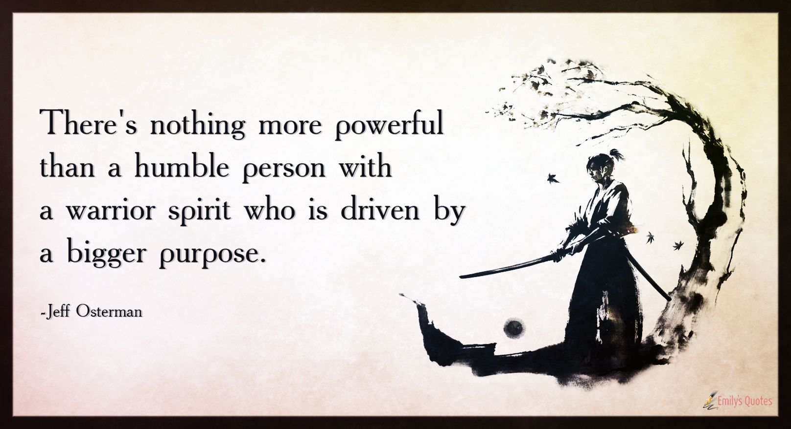There S Nothing More Powerful Than A Humble Person With A Warrior Spirit Who Popular Inspirational Quotes At Emilysquotes Warrior Quotes Spirit Quotes Humble Quotes