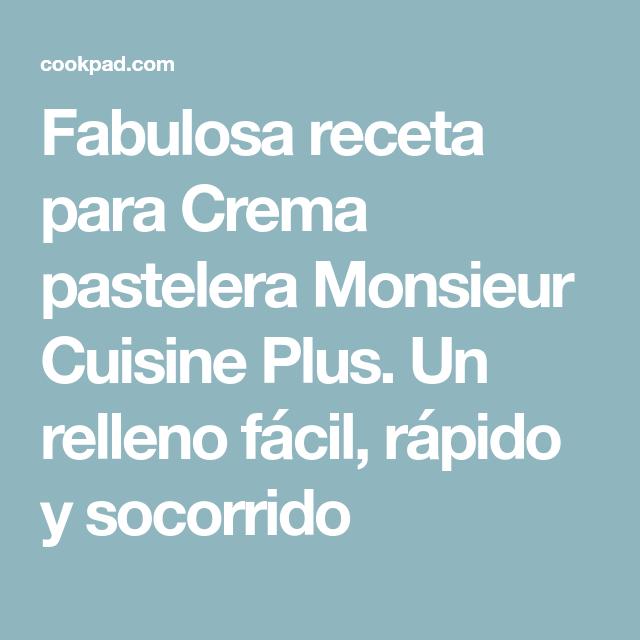 Crema Pastelera Monsieur Cuisine Plus Receta De Entre Fogones Caseros Receta Crema Pastelera Pastelera Recetas
