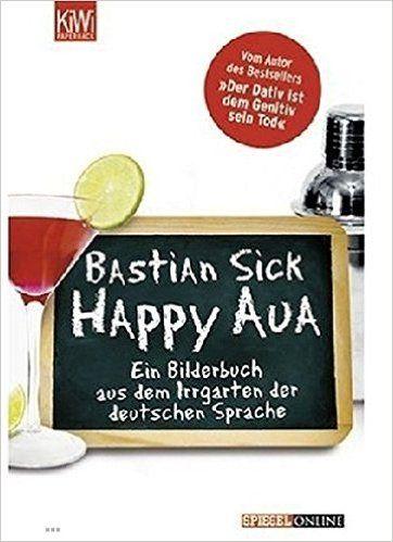 Happy Aua: Ein Bilderbuch aus dem Irrgarten der deutschen Sprache KiWi: Amazon.de: Bastian Sick: Bücher