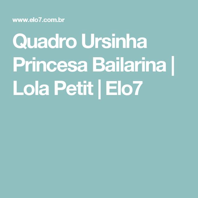 Quadro Ursinha Princesa Bailarina | Lola Petit | Elo7