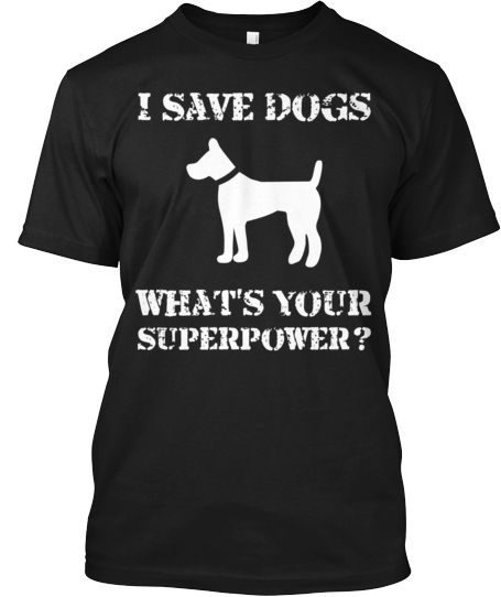 I Save Dogs Whats Your Superpower?