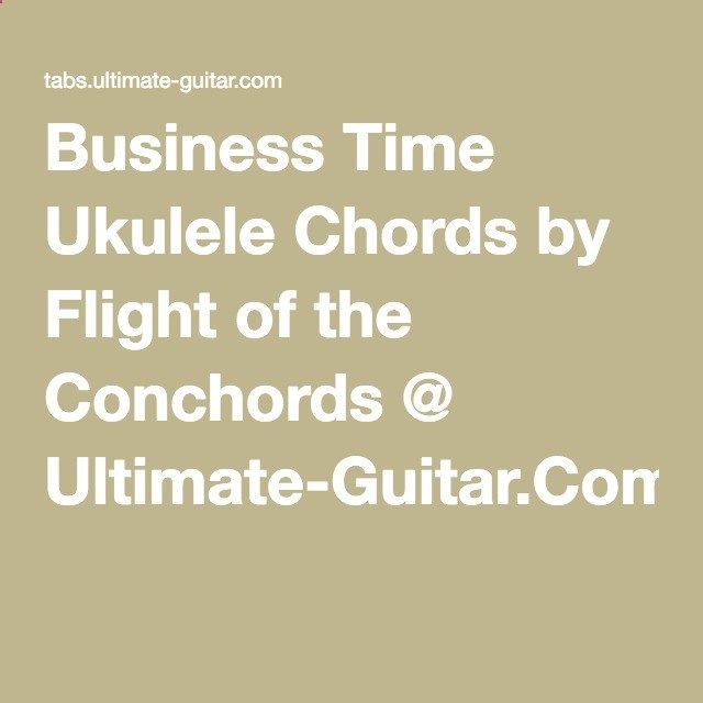 Business Time Ukulele Chords By Flight Of The Conchords Ultimate