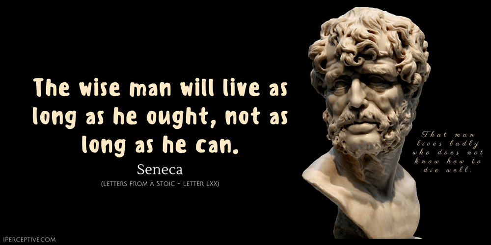 Seneca Quote The Wise Man Will Live As Long As He Ought Not As Long As He Can Stoic Quotes Stoic Stoicism Quotes