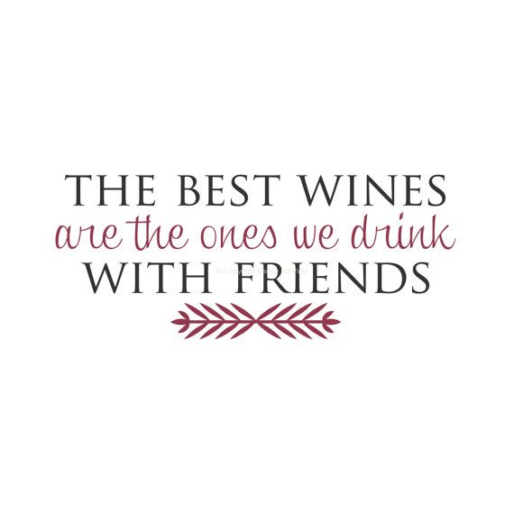 Best Wine Quotes: The Best Wines Are The Ones We Drink With Friends Vinyl