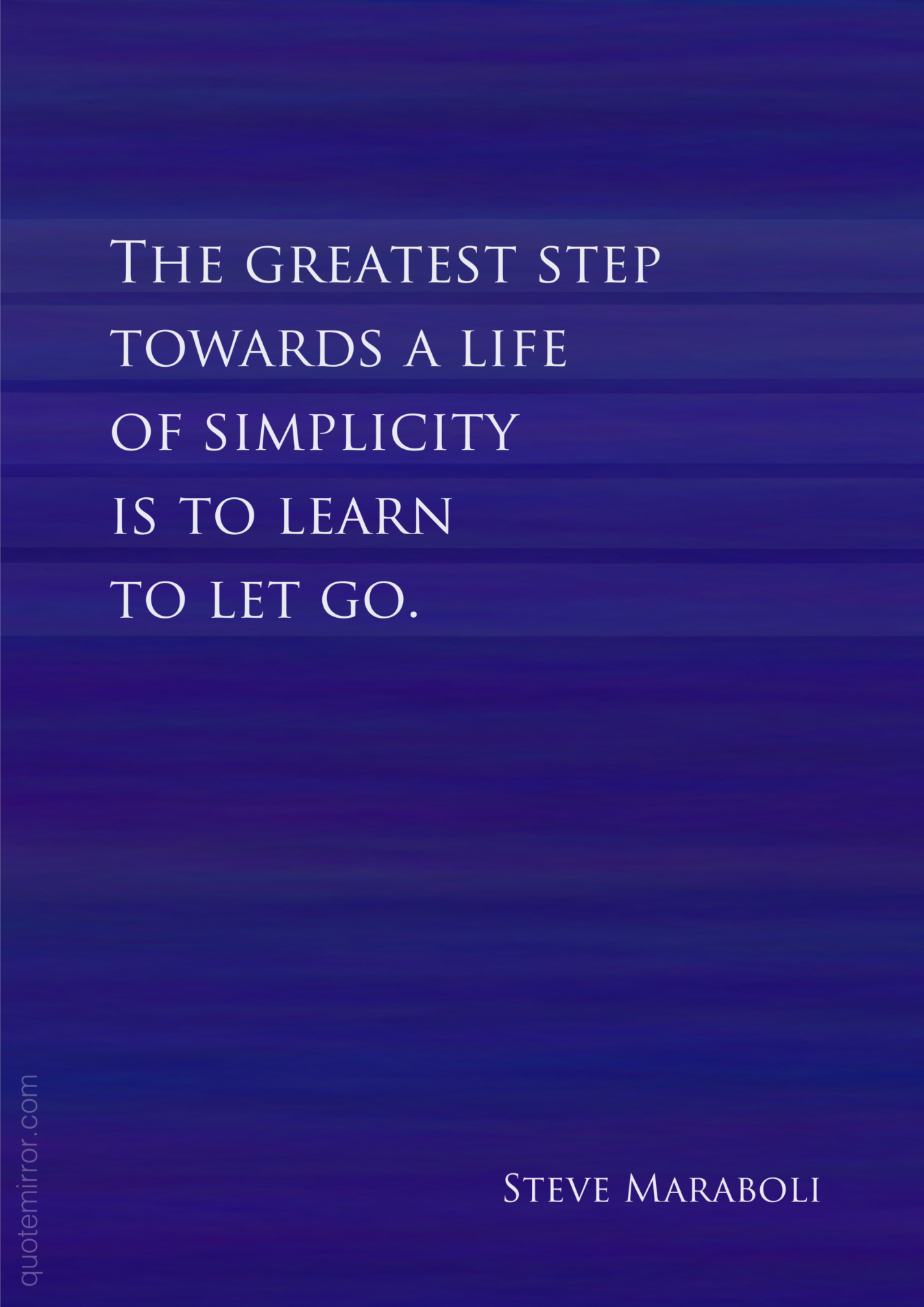 The Greatest Step Towards A Life Of Simplicity Is To Learn To Let Go Steve Maraboli Life Simplicity Learning To Let Go Letting Go Greatful
