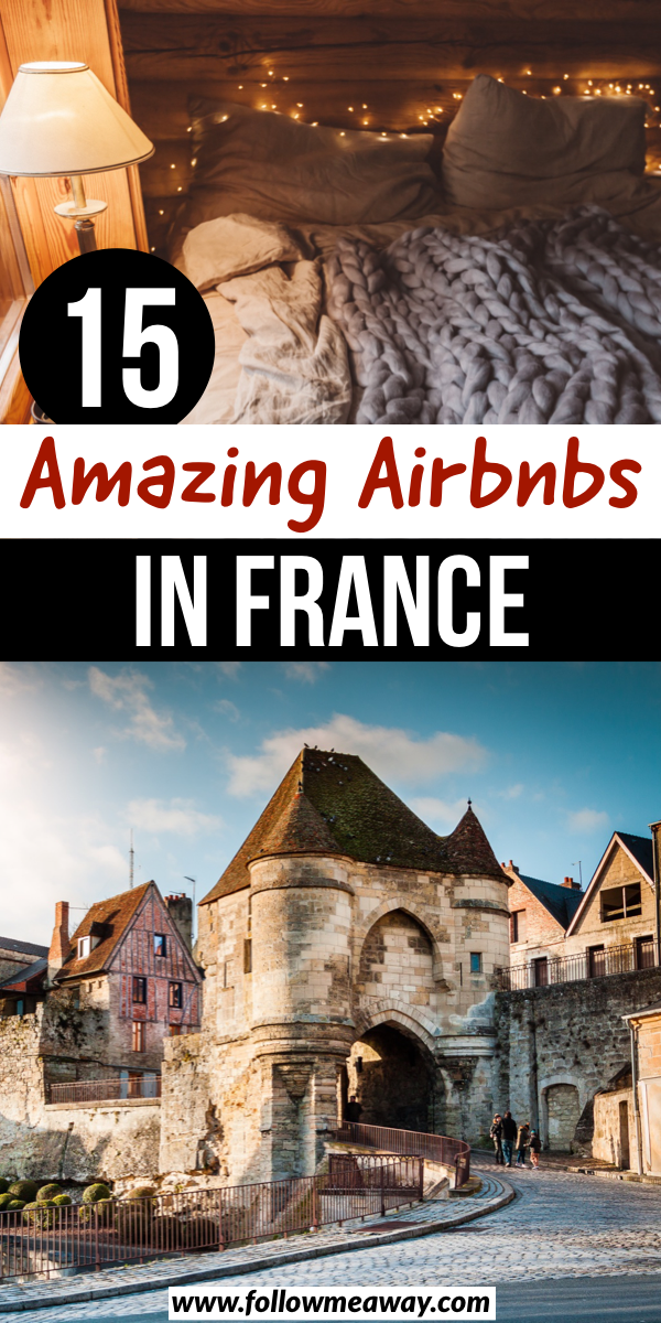 15 Amazing Airbnbs In France | 15 best airbnbs in france | best france airbnbs | best treehouses in france | best cabins in france | french cabins | french airbnbs | paris airbnbs | loire valley airbnbs #airbnb #france #french