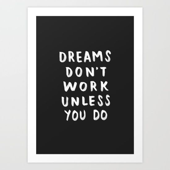 Dreams dont work unless you do black white typography 01 art print by crafty lemon