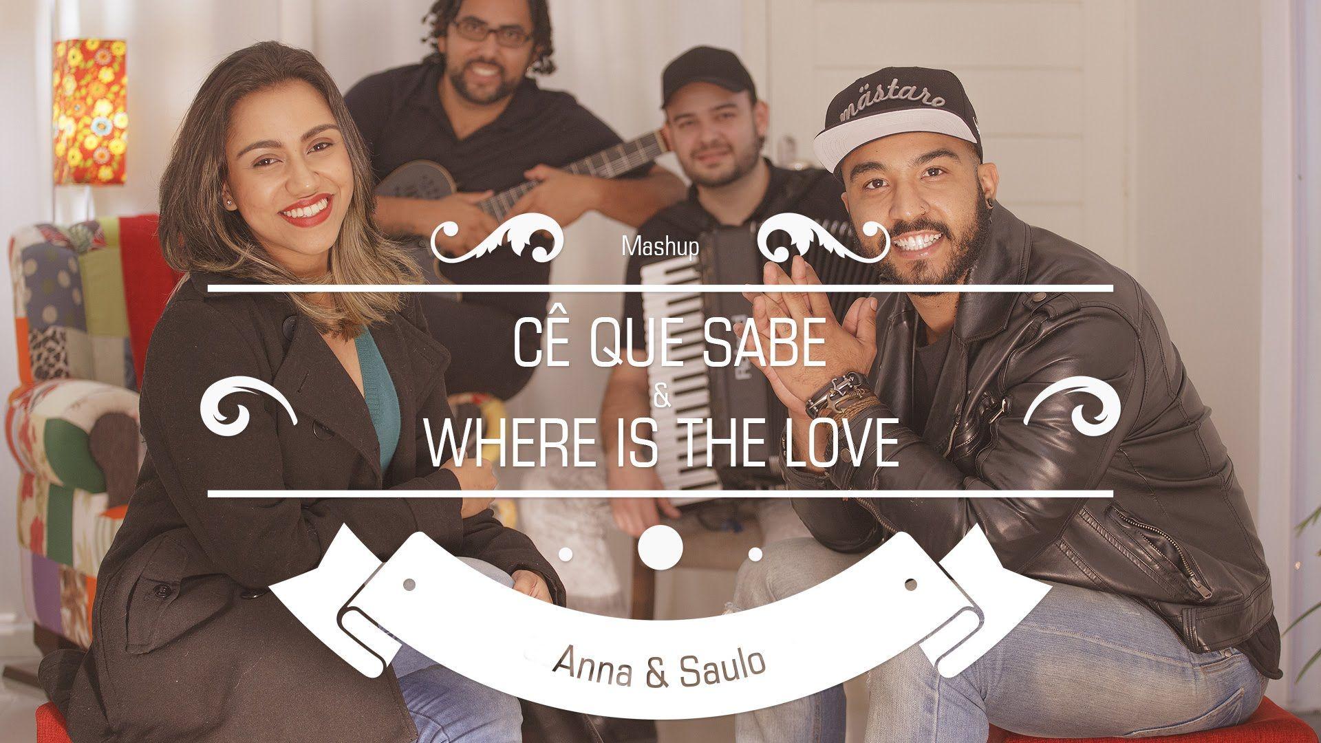 Anna E Saulo Mashup Ce Que Sabe Where Is The Love Saulo