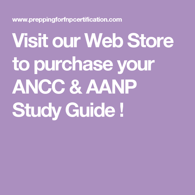 Visit Our Web Store To Purchase Your ANCC & AANP Study