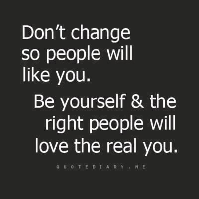 Really Good Quotes About Life Cool Don't Change So People Will Like Yoube Yourself And The Right