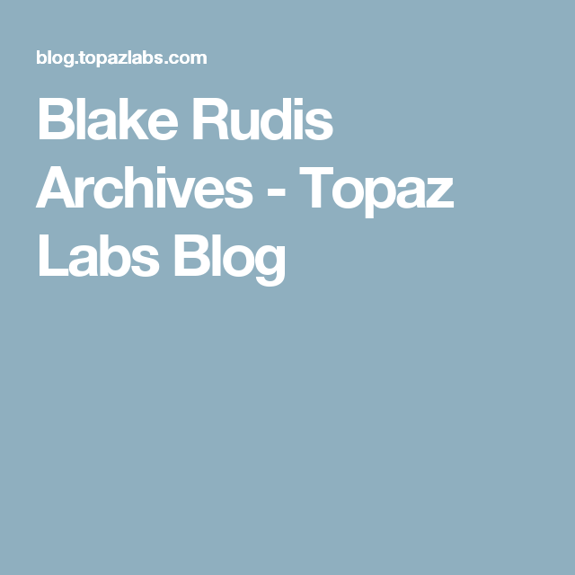 Blake Rudis Archives - Topaz Labs Blog