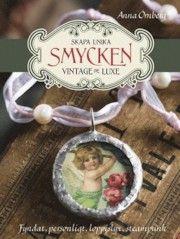 Skapa unika smycken : vintage de luxe - Anna Örnberg