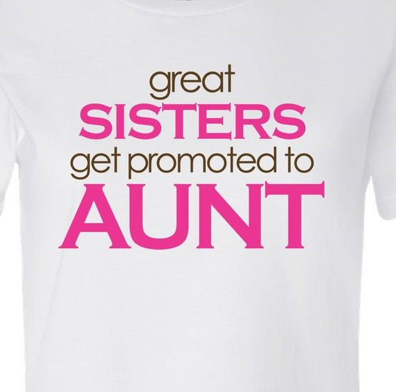 Great Sisters Get Promoted To Aunt Shirt Original Design Custom