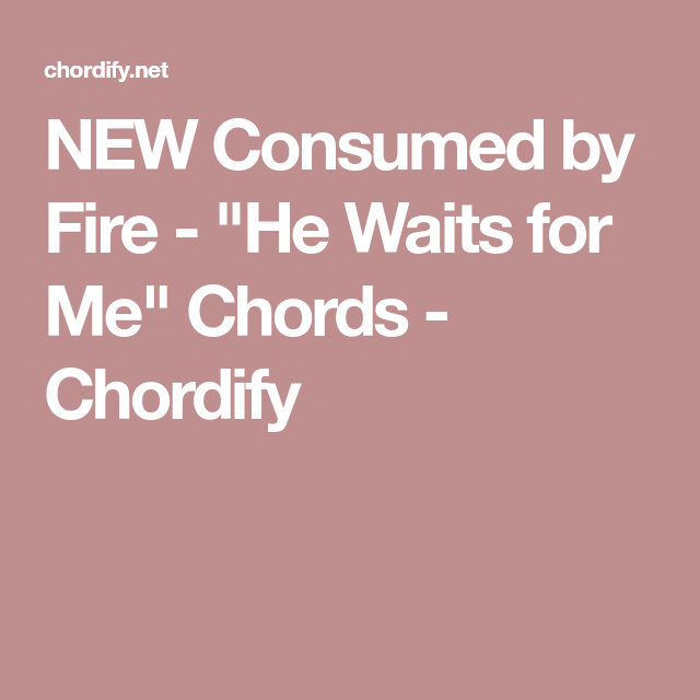New Consumed By Fire He Waits For Me Chords Chordify Ukelele