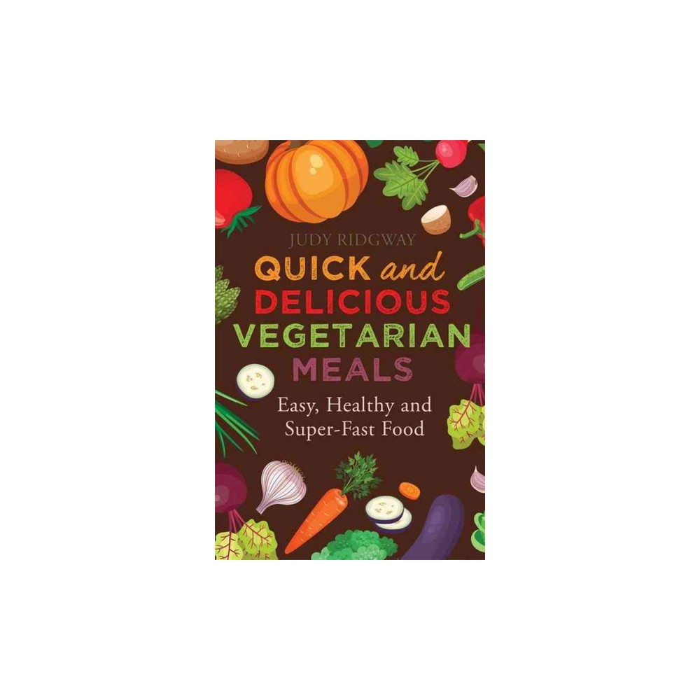 Quick and Delicious Vegetarian Meals : Easy, Healthy and Super-Fast Food (Paperback) (Judy Ridgway)