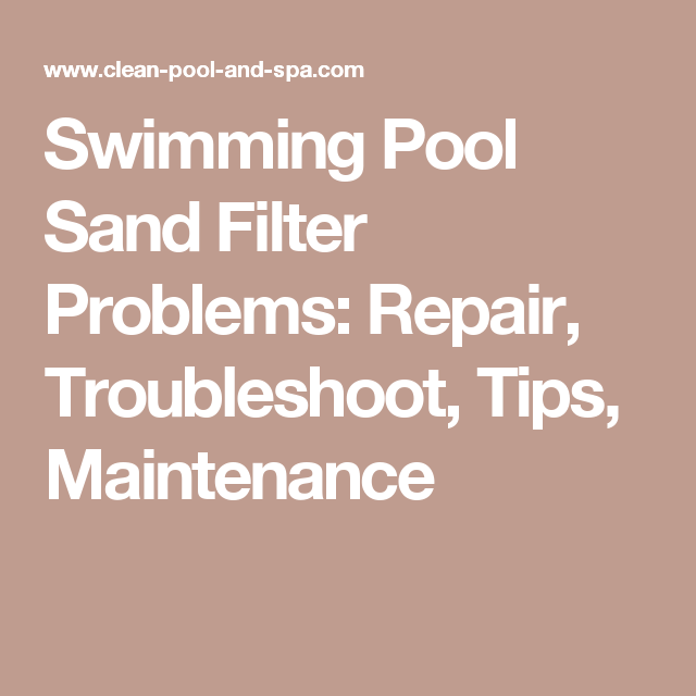 Swimming Pool Sand Filter Problems: Repair, Troubleshoot, Tips ...