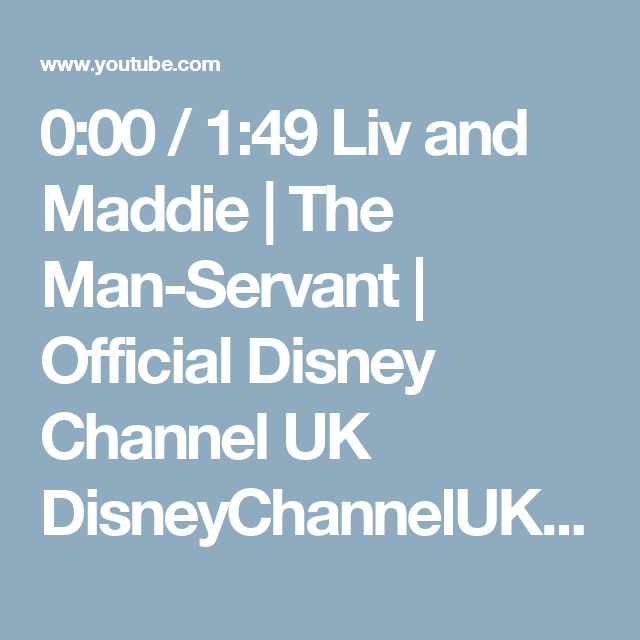 0:00 / 1:49 Liv and Maddie | The Man-Servant | Official Disney Channel UK   DisneyChannelUK  Subscribe1,656,490