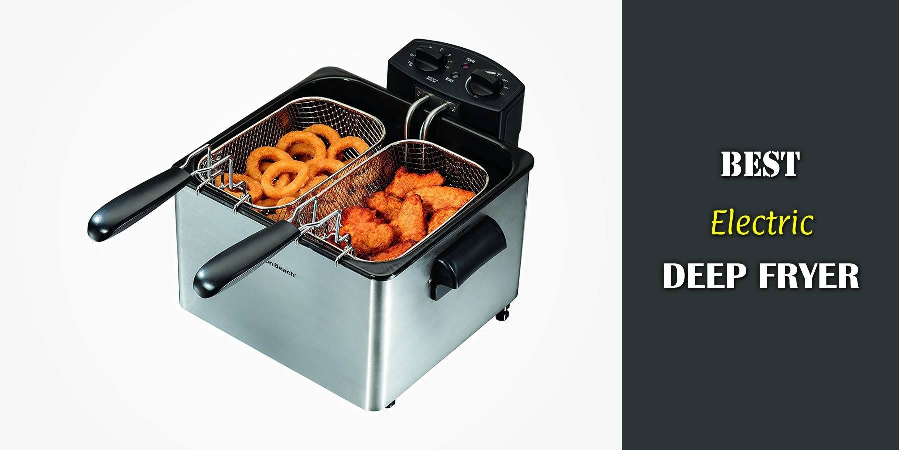 Best Electric Deep Fryer For 2020 Top Models Reviewed