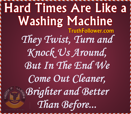 Quote For Difficult Times: Hard Times Are Like A Washing Machine, Difficult Times