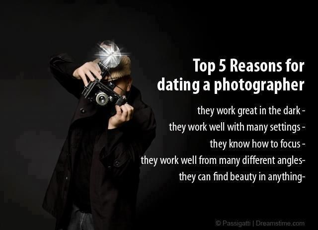 Top 5 reasons for dating a photographer